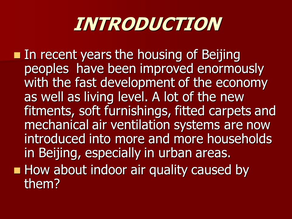 INTRODUCTION In recent years the housing of Beijing peoples have been improved enormously with the fast development of the economy as well as living level.