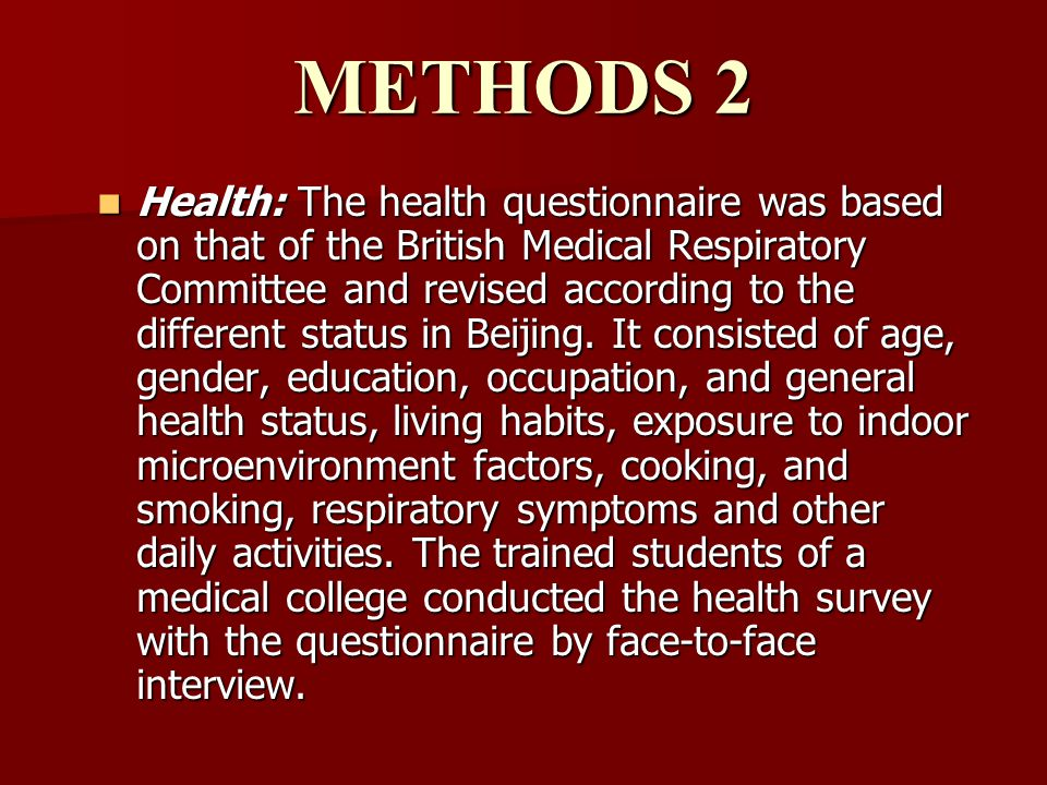 METHODS 2 Health: The health questionnaire was based on that of the British Medical Respiratory Committee and revised according to the different status in Beijing.