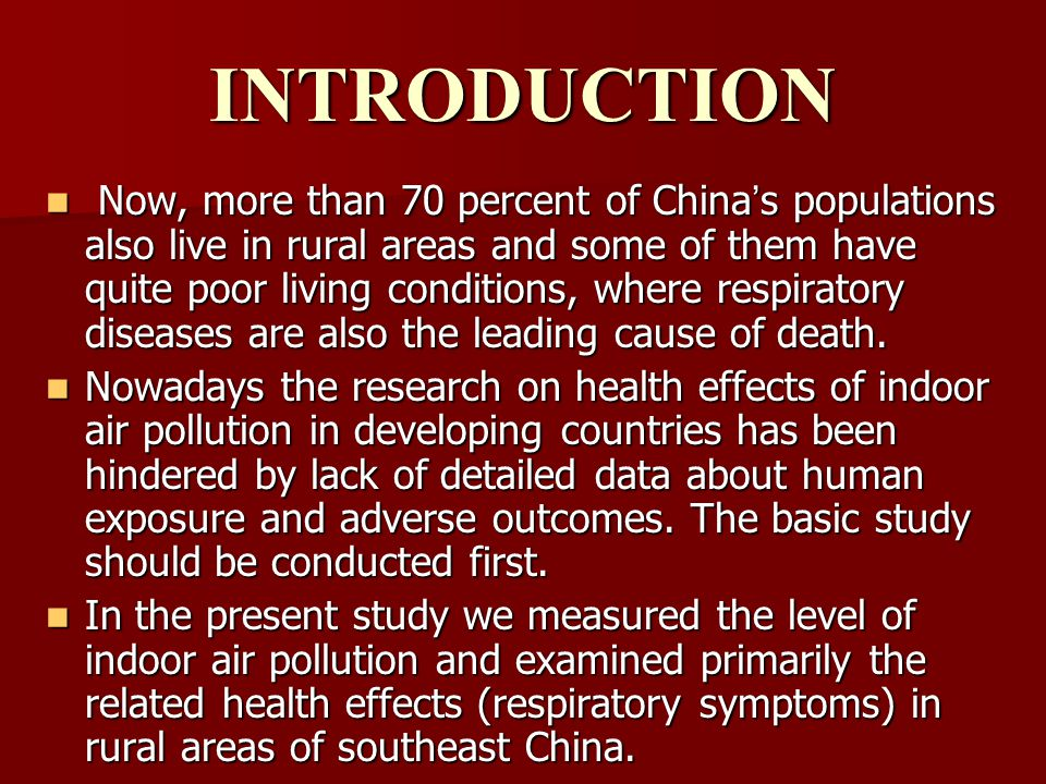 INTRODUCTION Now, more than 70 percent of China ' s populations also live in rural areas and some of them have quite poor living conditions, where respiratory diseases are also the leading cause of death.