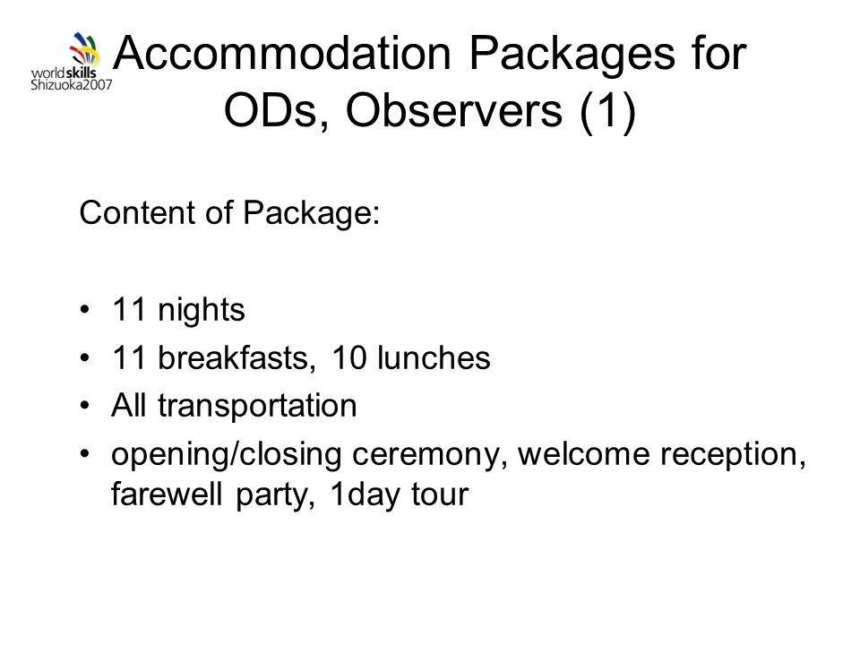 Accommodation Packages for ODs, Observers (1) Content of Package: 11 nights 11 breakfasts, 10 lunches All transportation opening/closing ceremony, welcome reception, farewell party, 1day tour