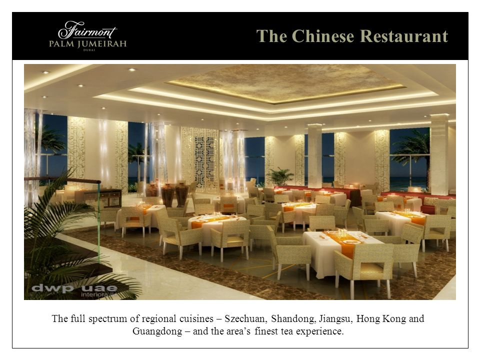 The Chinese Restaurant The full spectrum of regional cuisines – Szechuan, Shandong, Jiangsu, Hong Kong and Guangdong – and the area's finest tea experience.