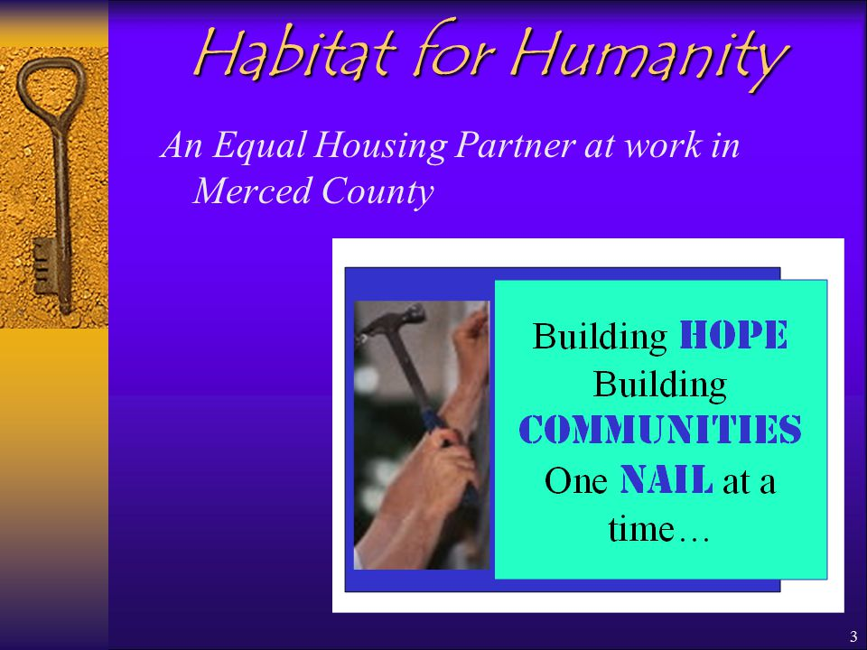 3 Habitat for Humanity An Equal Housing Partner at work in Merced County
