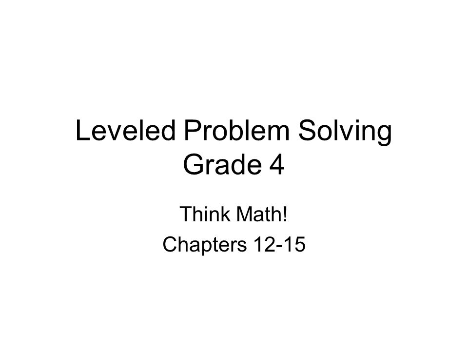 Leveled Problem Solving Grade 4 Think Math! Chapters 12-15