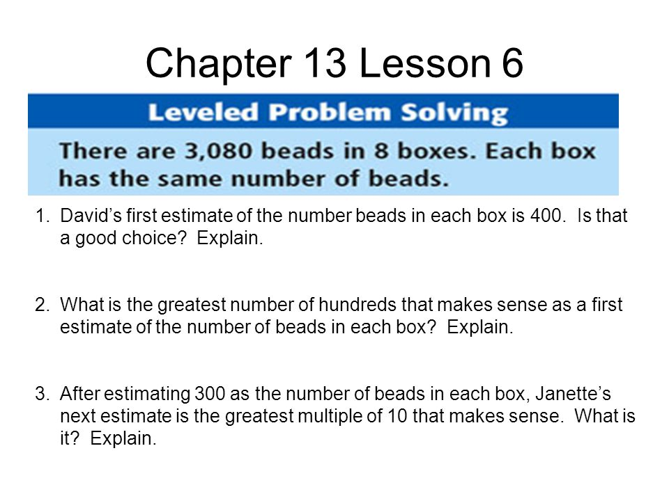 Chapter 13 Lesson 6 1.David's first estimate of the number beads in each box is 400.