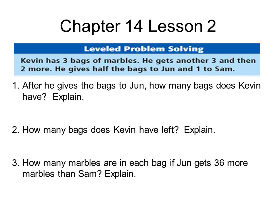 Chapter 14 Lesson 2 1.After he gives the bags to Jun, how many bags does Kevin have.