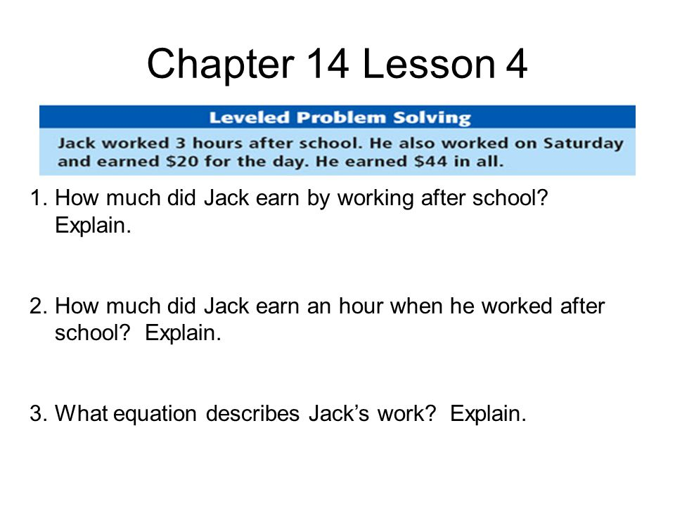 Chapter 14 Lesson 4 1.How much did Jack earn by working after school.