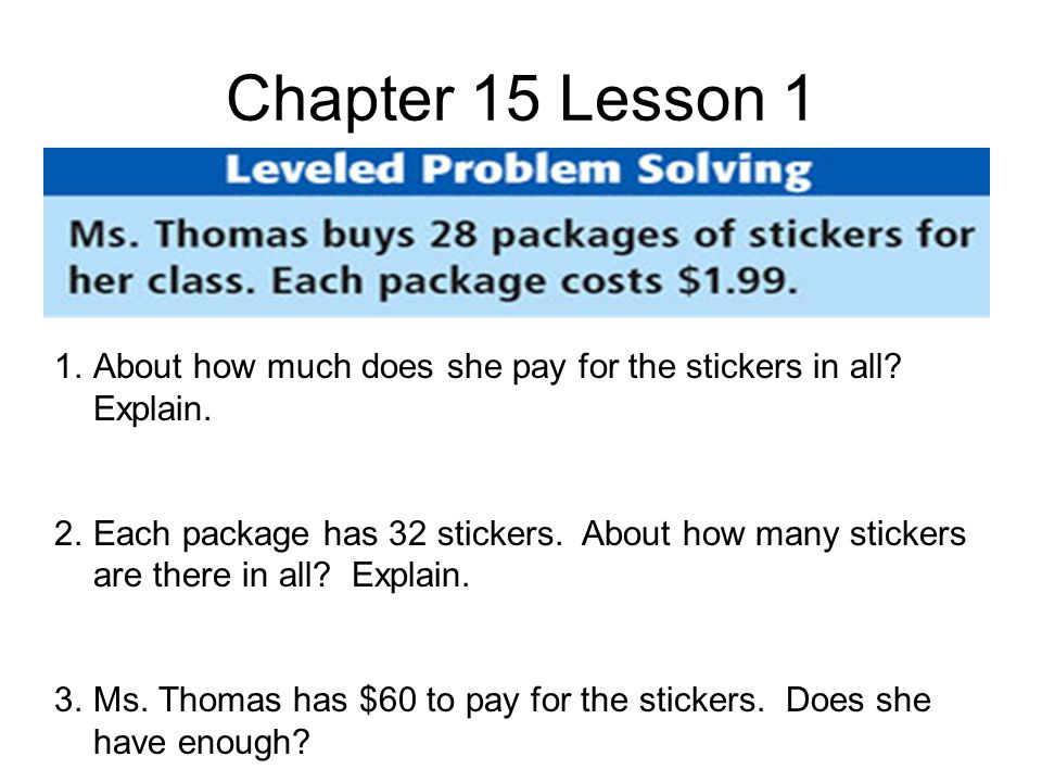 Chapter 15 Lesson 1 1.About how much does she pay for the stickers in all.