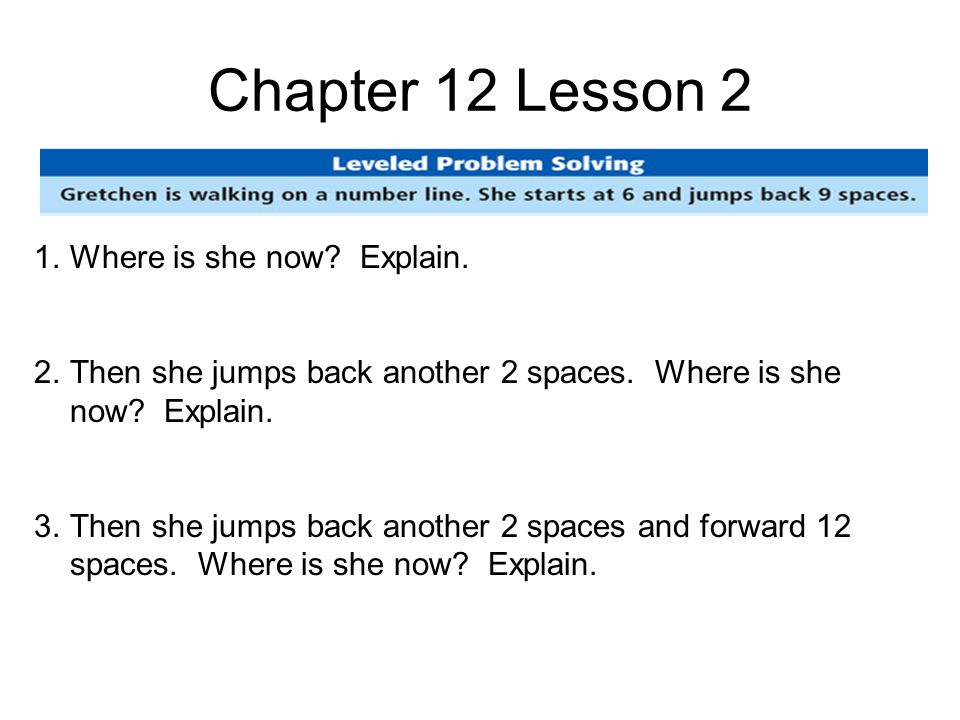 Chapter 12 Lesson 2 1.Where is she now. Explain. 2.Then she jumps back another 2 spaces.