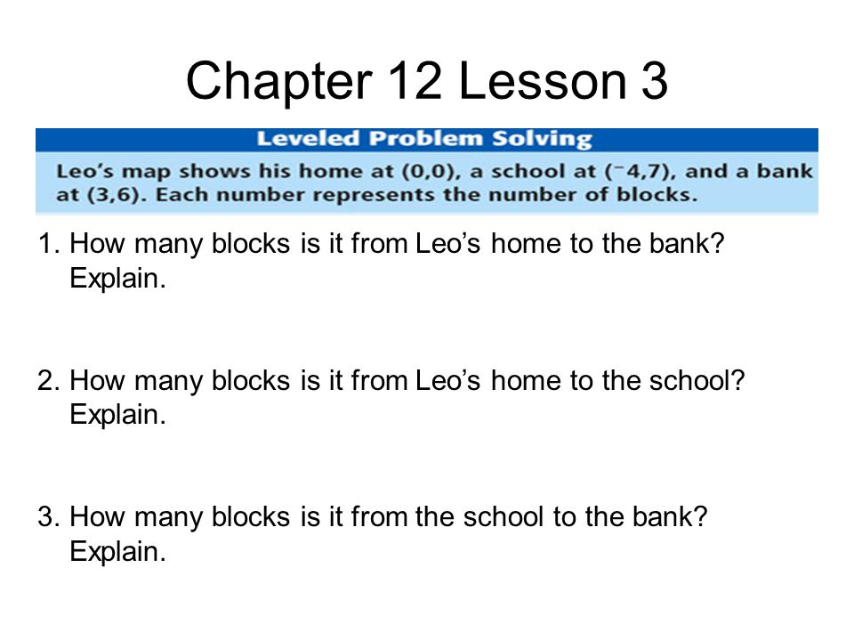 Chapter 12 Lesson 3 1.How many blocks is it from Leo's home to the bank.