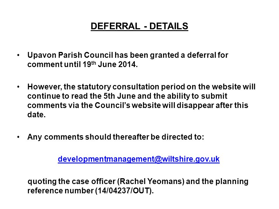 DEFERRAL - DETAILS Upavon Parish Council has been granted a deferral for comment until 19 th June 2014.