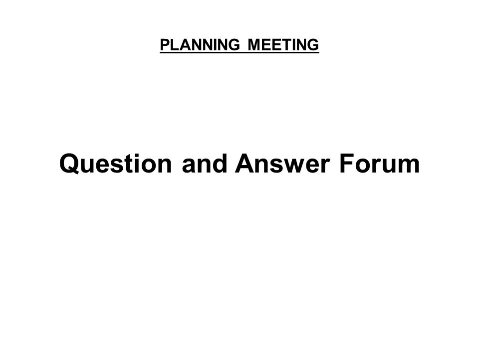 PLANNING MEETING Question and Answer Forum