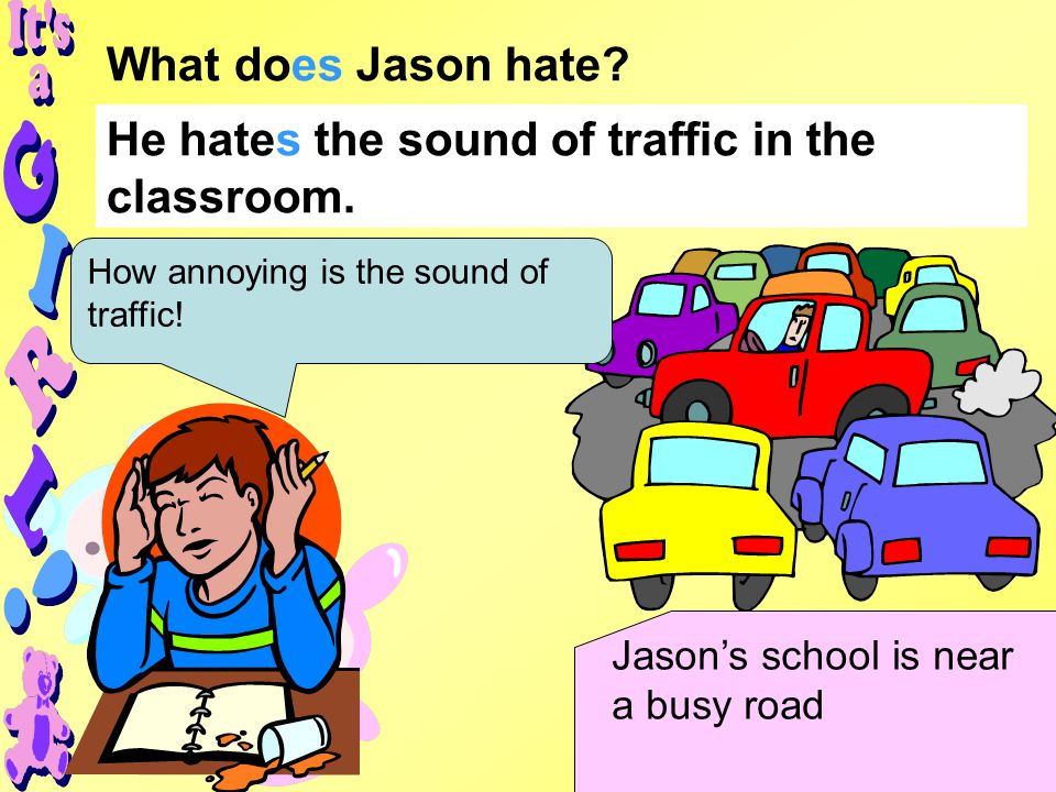 How annoying is the sound of traffic. What does Jason hate.