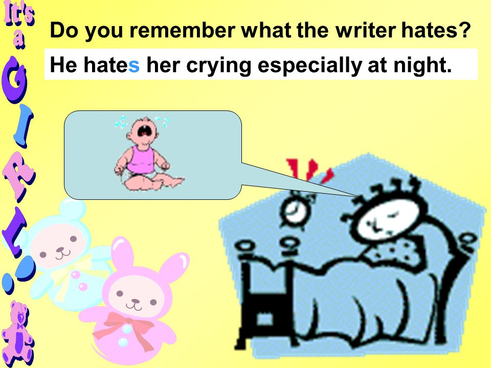Do you remember what the writer hates He hates her crying especially at night.