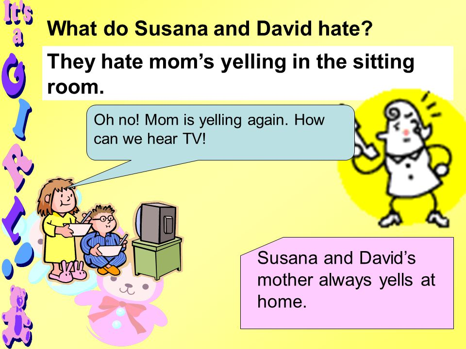 What do Susana and David hate. They hate mom's yelling in the sitting room.