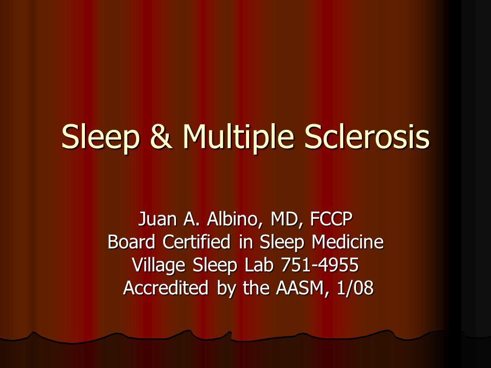 Sleep & Multiple Sclerosis Juan A.