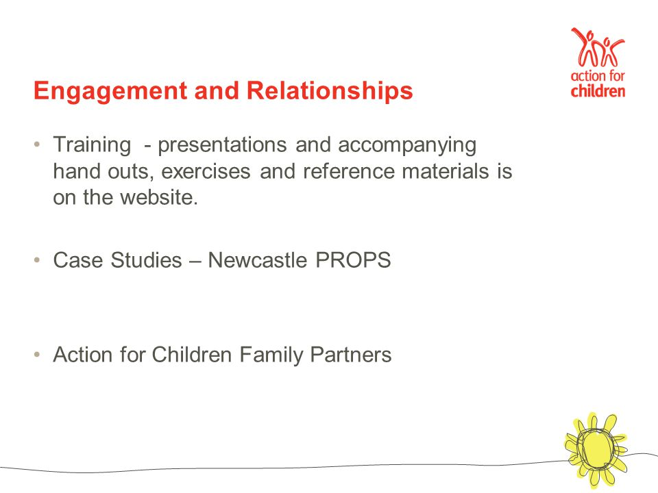 Engagement and Relationships Training - presentations and accompanying hand outs, exercises and reference materials is on the website.