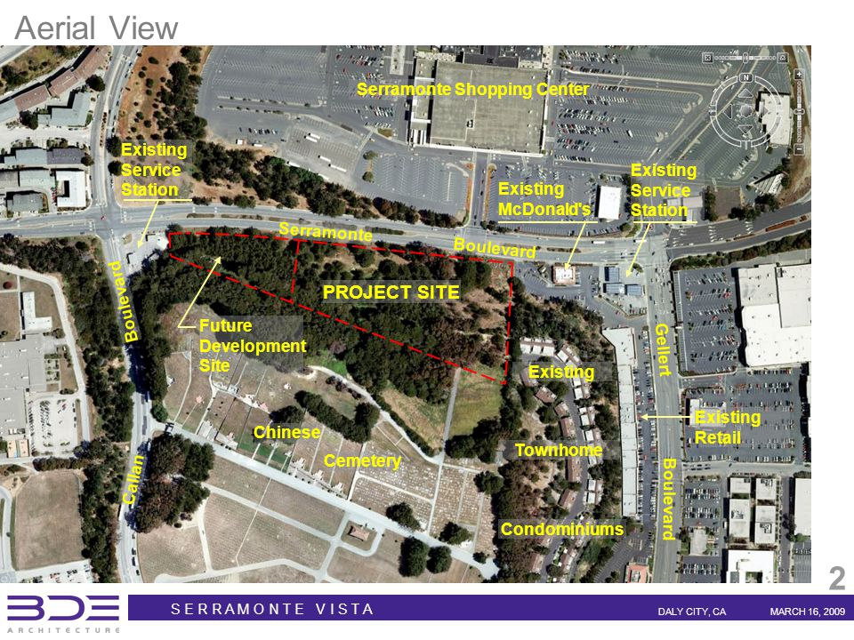 S E R R A M O N T E V I S T A DALY CITY, CAMARCH 16, 2009 2 Serramonte Boulevard Gellert Boulevard Callan Boulevard PROJECT SITE Serramonte Shopping Center Chinese Cemetery Existing Service Station Aerial View Existing McDonald s Future Development Site Existing Service Station Existing Retail Condominiums Townhome Existing