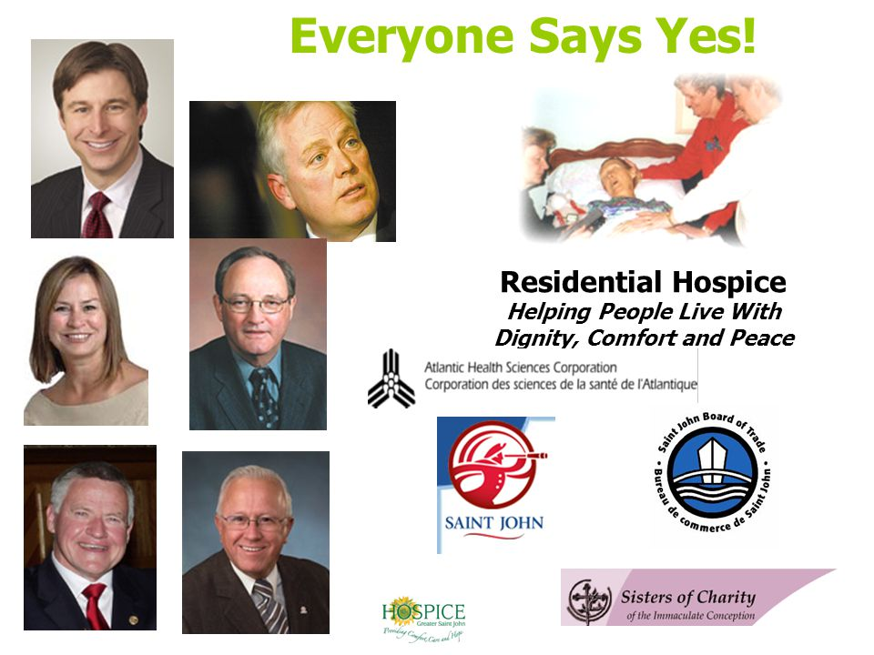 Residential Hospice Helping People Live With Dignity, Comfort and Peace Everyone Says Yes!
