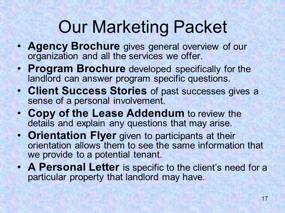17 Our Marketing Packet Agency Brochure gives general overview of our organization and all the services we offer.