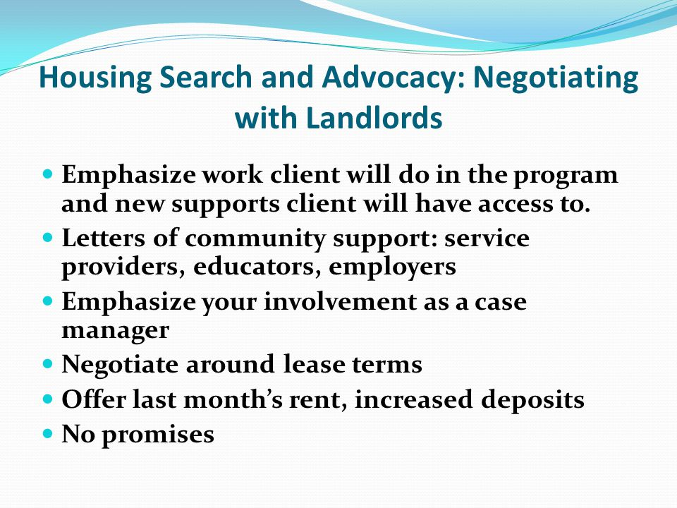 Housing Stability Case Management: Maintaining Landlord Relationships Tenant Education and Conflict Coaching Constant Communication with Landlord Act Immediately When Issues Arise Involve the Landlord in the Resolution Do Not Relocate Clients unless Absolutely Necessary Help Create Peaceful Transitions Appreciate and Support Clients and Landlords