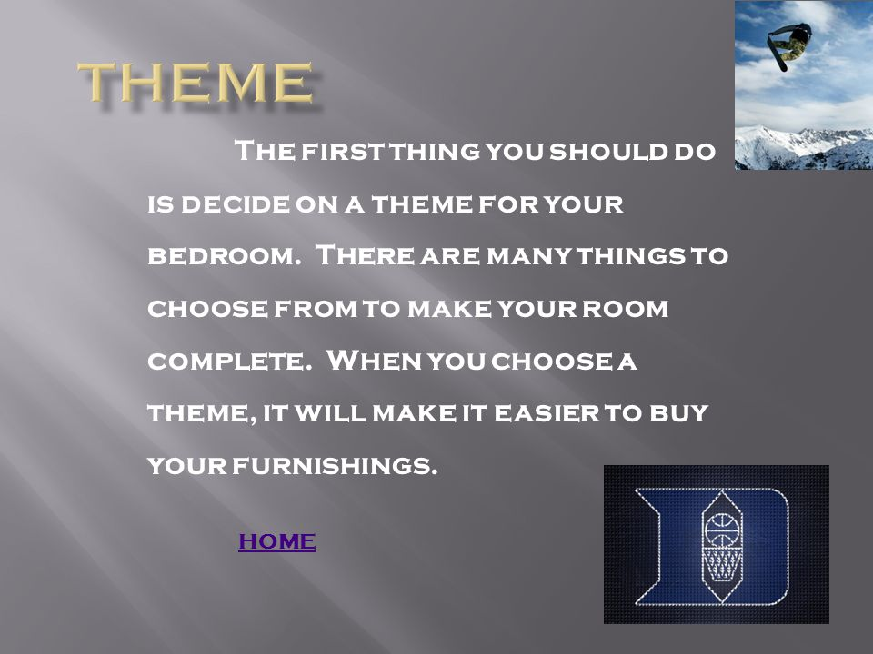 The first thing you should do is decide on a theme for your bedroom.