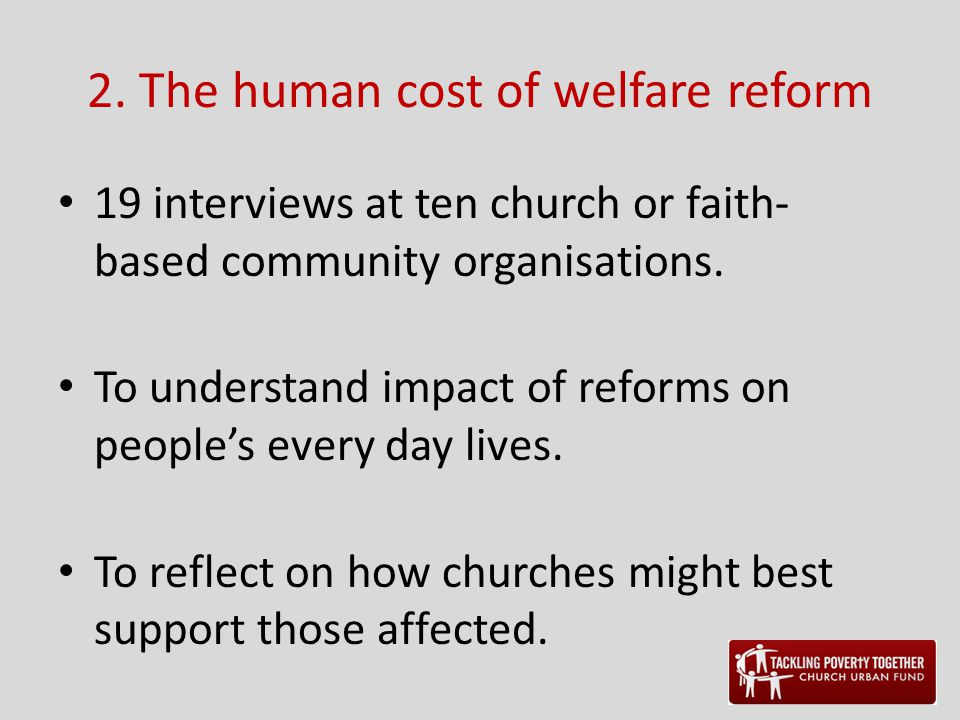 2. The human cost of welfare reform 19 interviews at ten church or faith- based community organisations. To understand impact of reforms on people's e