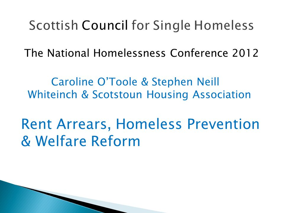 The National Homelessness Conference 2012 Caroline O'Toole & Stephen Neill Whiteinch & Scotstoun Housing Association Rent Arrears, Homeless Prevention & Welfare Reform