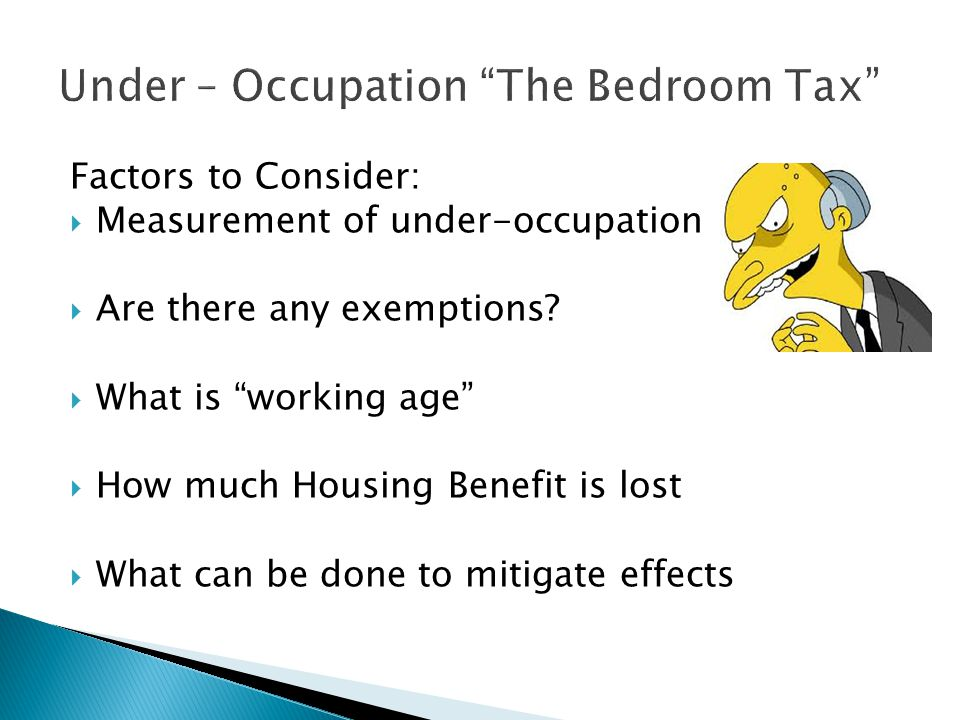 Factors to Consider:  Measurement of under-occupation  Are there any exemptions.