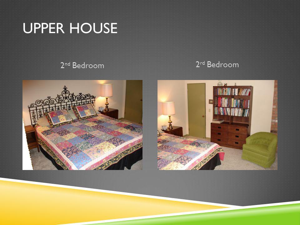 UPPER HOUSE 2 nd Bedroom 2 rd Bedroom