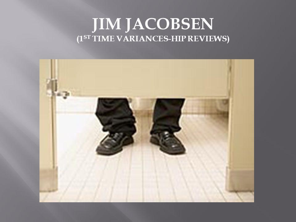JIM JACOBSEN (1 ST TIME VARIANCES-HIP REVIEWS)