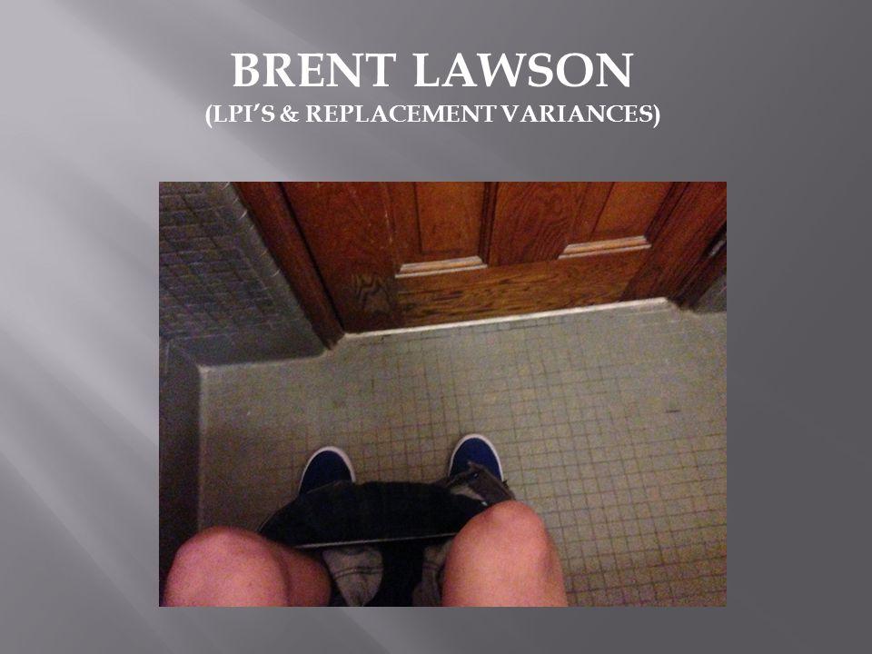 BRENT LAWSON (LPI'S & REPLACEMENT VARIANCES)