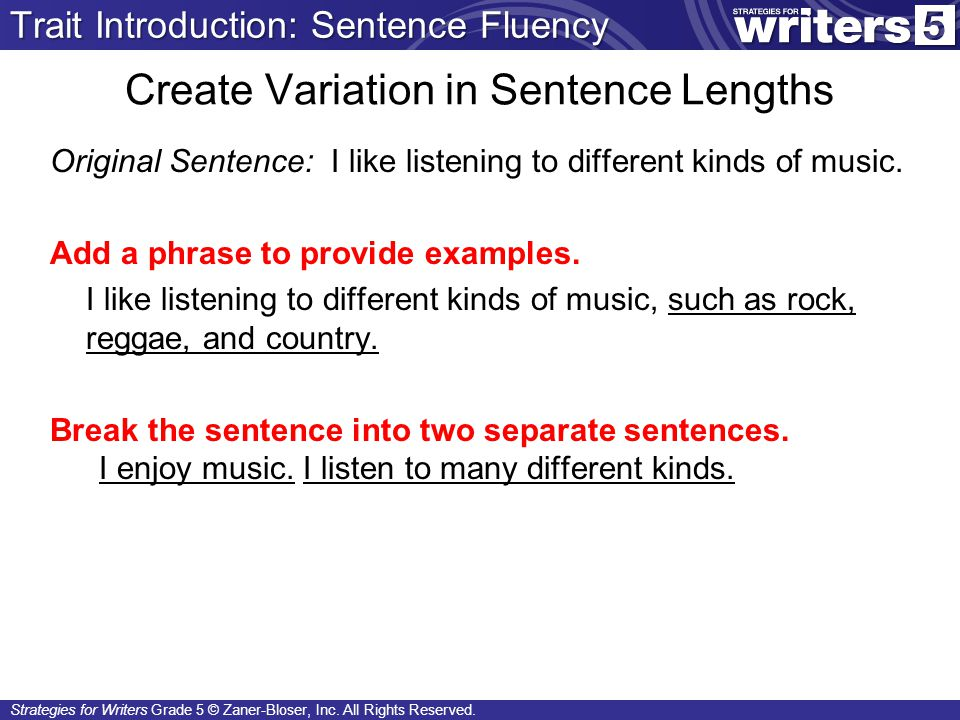 Strategies for Writers Grade 5 © Zaner-Bloser, Inc. All Rights Reserved. Create Variation in Sentence Lengths Original Sentence: I like listening to d