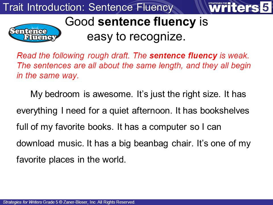 Strategies for Writers Grade 5 © Zaner-Bloser, Inc. All Rights Reserved. Good sentence fluency is easy to recognize. Read the following rough draft. T