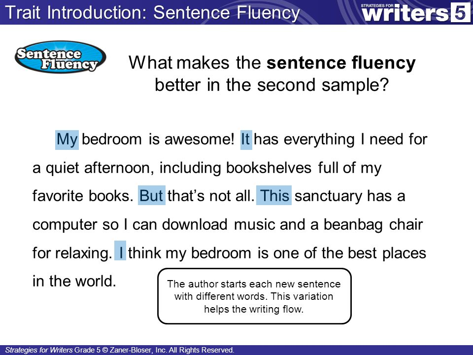 Strategies for Writers Grade 5 © Zaner-Bloser, Inc. All Rights Reserved. What makes the sentence fluency better in the second sample? My bedroom is aw