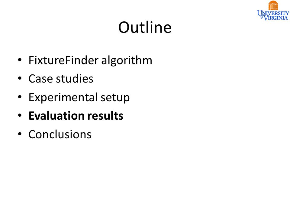 Outline FixtureFinder algorithm Case studies Experimental setup Evaluation results Conclusions