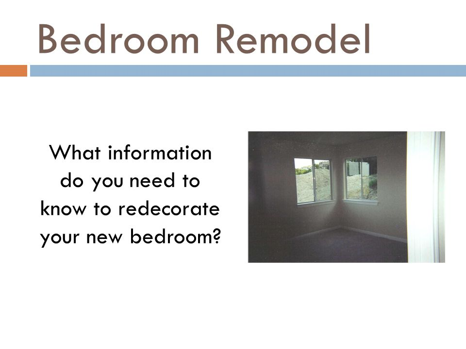 Bedroom Remodel What information do you need to know to redecorate your new bedroom?