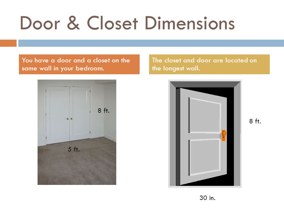 Door & Closet Dimensions You have a door and a closet on the same wall in your bedroom.