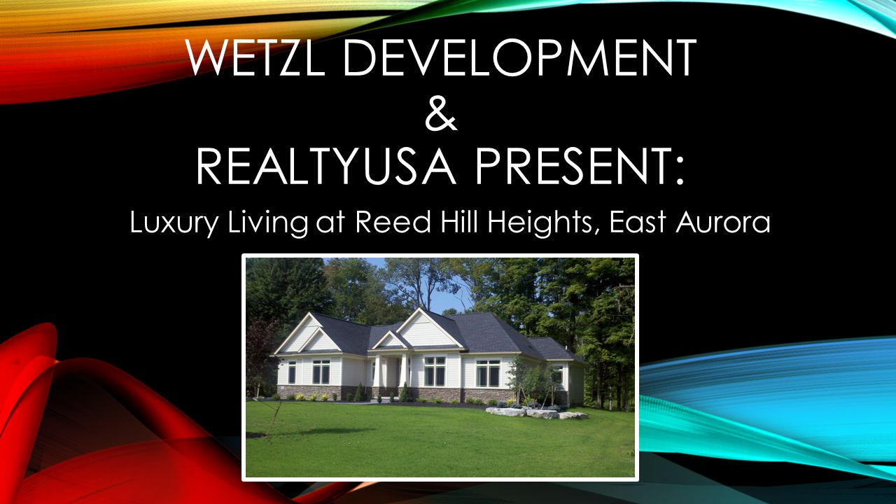 WETZL DEVELOPMENT & REALTYUSA PRESENT: Luxury Living at Reed Hill Heights, East Aurora