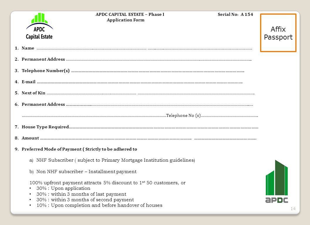 14 Affix Passport APDC CAPITAL ESTATE – Phase I Serial No: A 154 Application Form 1.Name ………………………………………….……………………………………… ……..…….………………………………………………………………… 2.Permanent Address …………………………………………………………………………………………………….……………………………………..