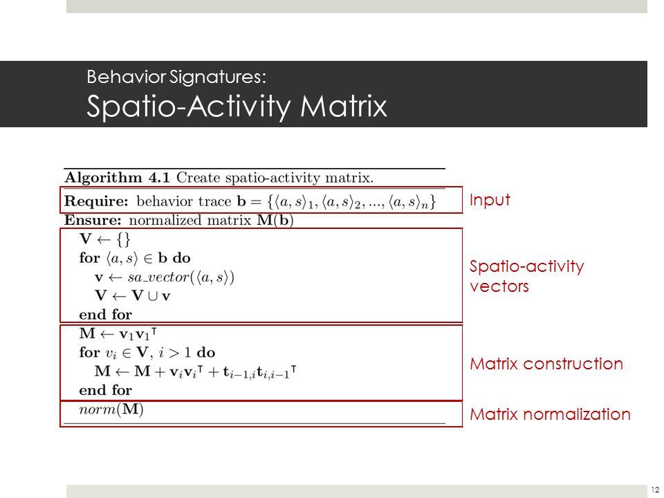 Behavior Signatures: Spatio-Activity Matrix Input Spatio-activity vectors Matrix construction Matrix normalization 12