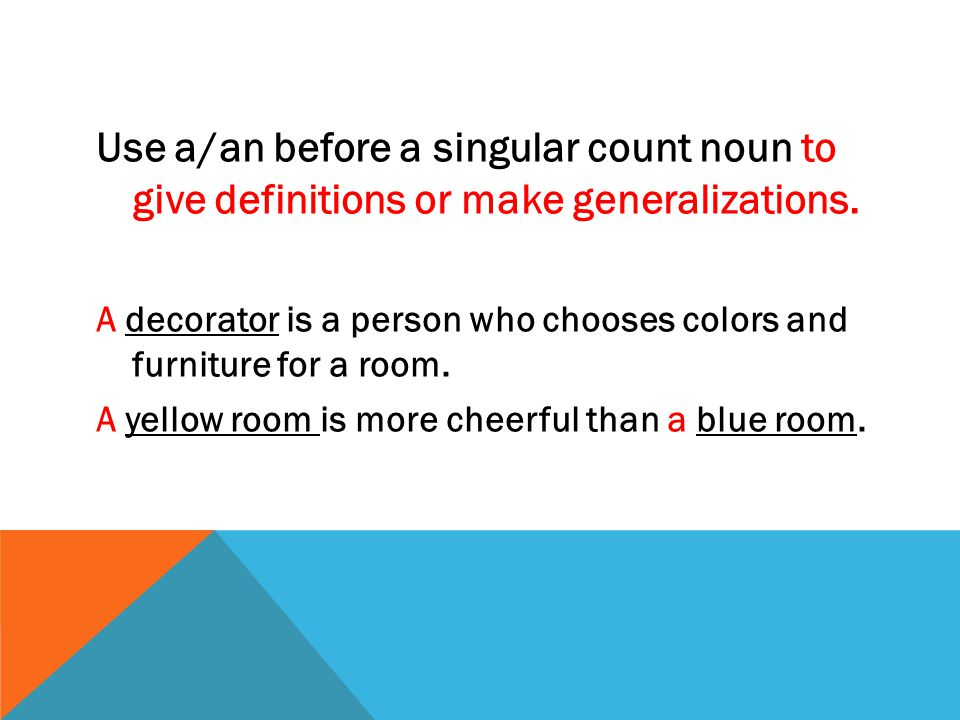 DEFINITE ARTICLE: THE You can use the before singular and plural count nouns and noncount nouns.