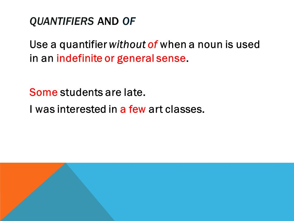 Use a quantifier with of when the noun is specific and known to both the speaker and listener.