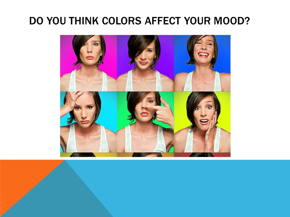 DO YOU THINK COLORS AFFECT YOUR MOOD?