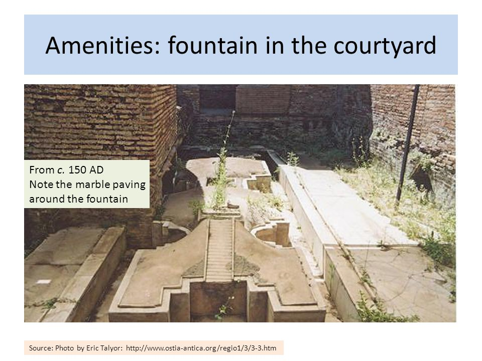 Amenities: fountain in the courtyard Source: Photo by Eric Talyor: http://www.ostia-antica.org/regio1/3/3-3.htm From c.