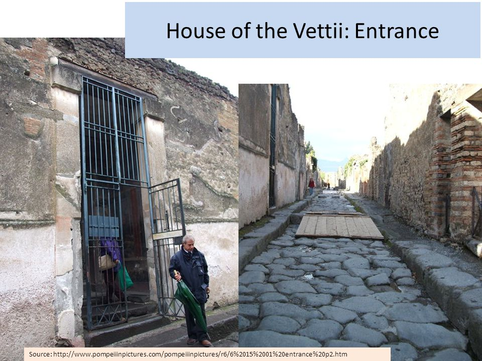 House of the Vettii: Entrance Source: http://www.pompeiiinpictures.com/pompeiiinpictures/r6/6%2015%2001%20entrance%20p2.htm