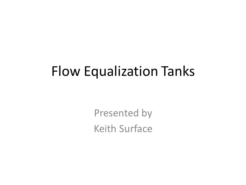 Flow Equalization Tanks Presented by Keith Surface