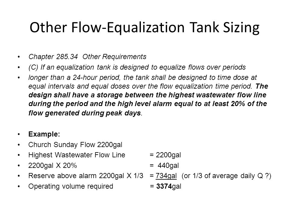 Other Flow-Equalization Tank Sizing Chapter 285.34 Other Requirements (C) If an equalization tank is designed to equalize flows over periods longer than a 24-hour period, the tank shall be designed to time dose at equal intervals and equal doses over the flow equalization time period.