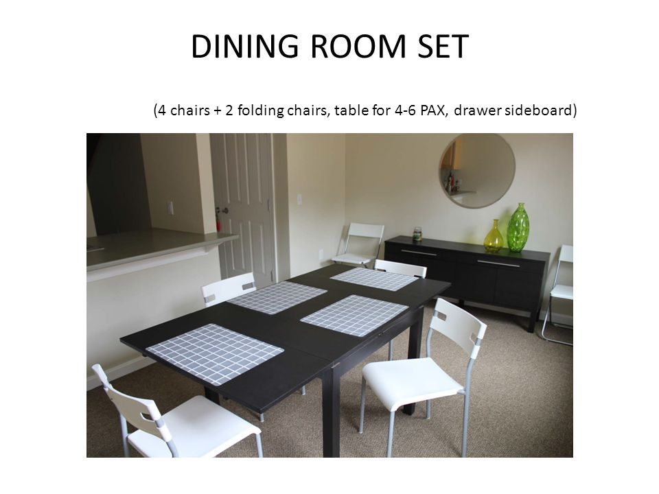 1 TABLE FOR 4-6 PAX (EXPANDABLE) 1 SIDEBOARD 2 FOLDABLE CHAIRS 4 DINING ROOM CHAIRS
