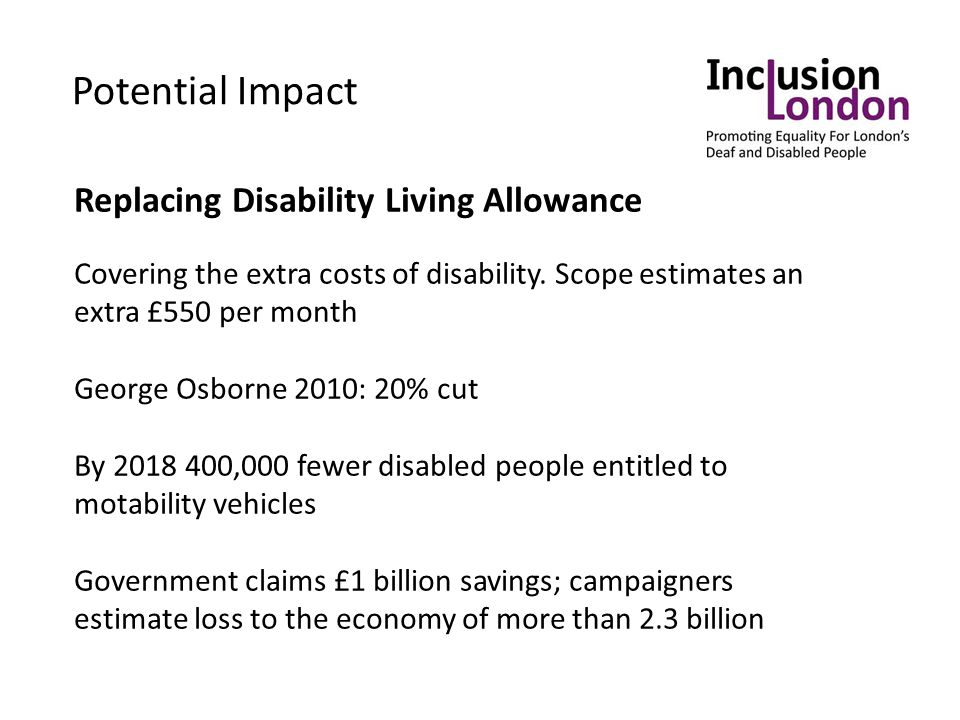 Replacing Disability Living Allowance Covering the extra costs of disability.