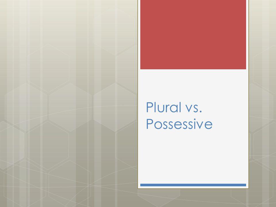 Plural vs. Possessive